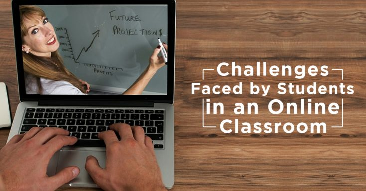 Challenges Faced by Students in an Online Classroom